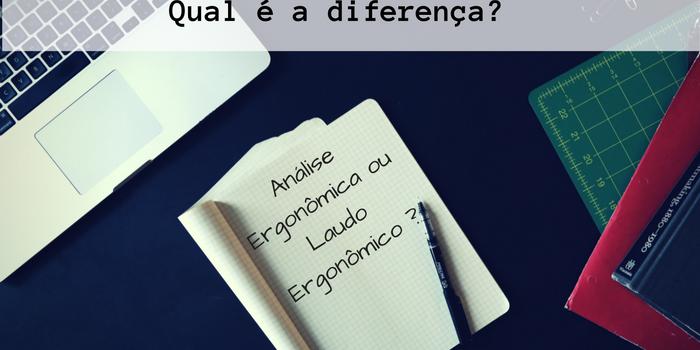 Qual é a diferença entre análise ergonômica e laudo ergonômico?